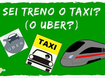 Preferisci viaggiare in treno o in taxi? (o scegli Uber?)